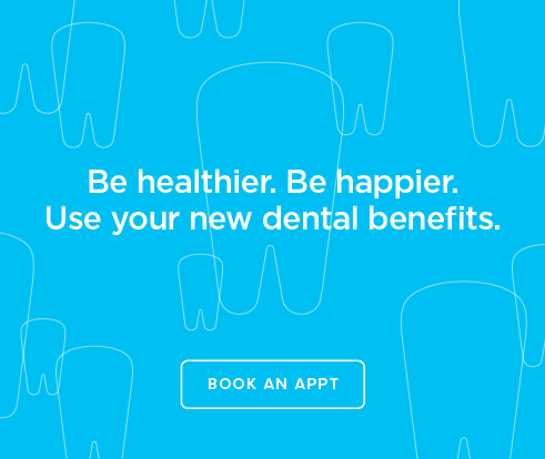 Be Heathier, Be Happier. Use your new dental benefits. - Pavilion Dental Group